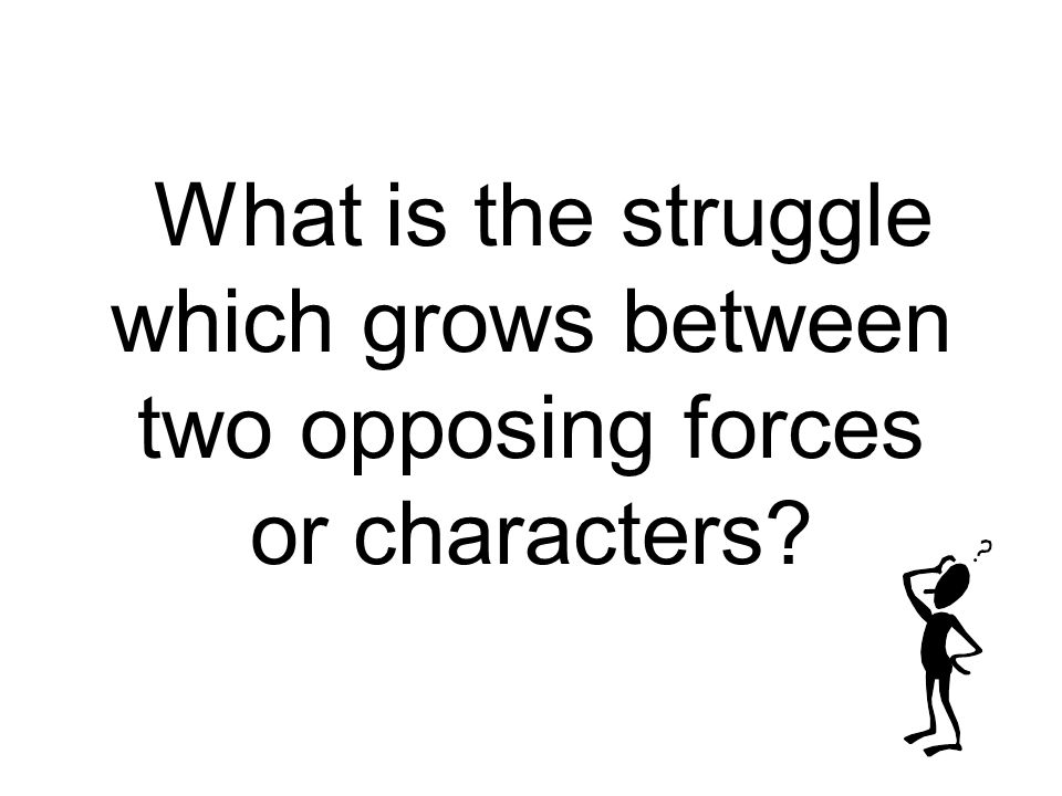 What is the struggle which grows between two opposing forces or characters