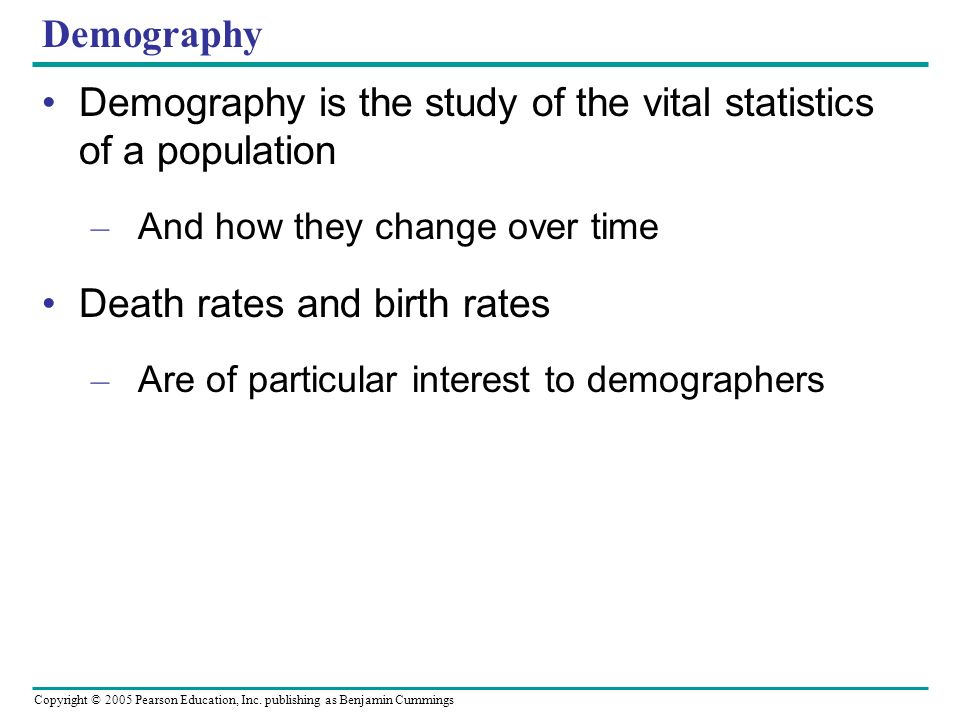 Demography is the study of the vital statistics of a population