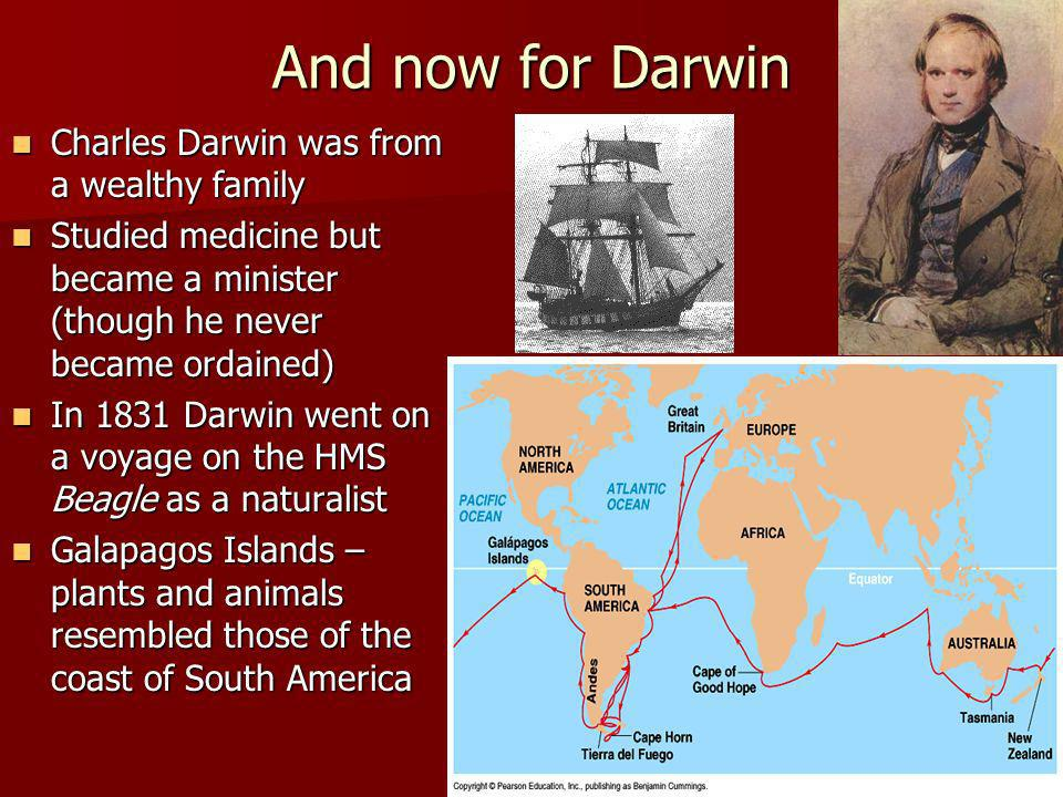 And now for Darwin Charles Darwin was from a wealthy family