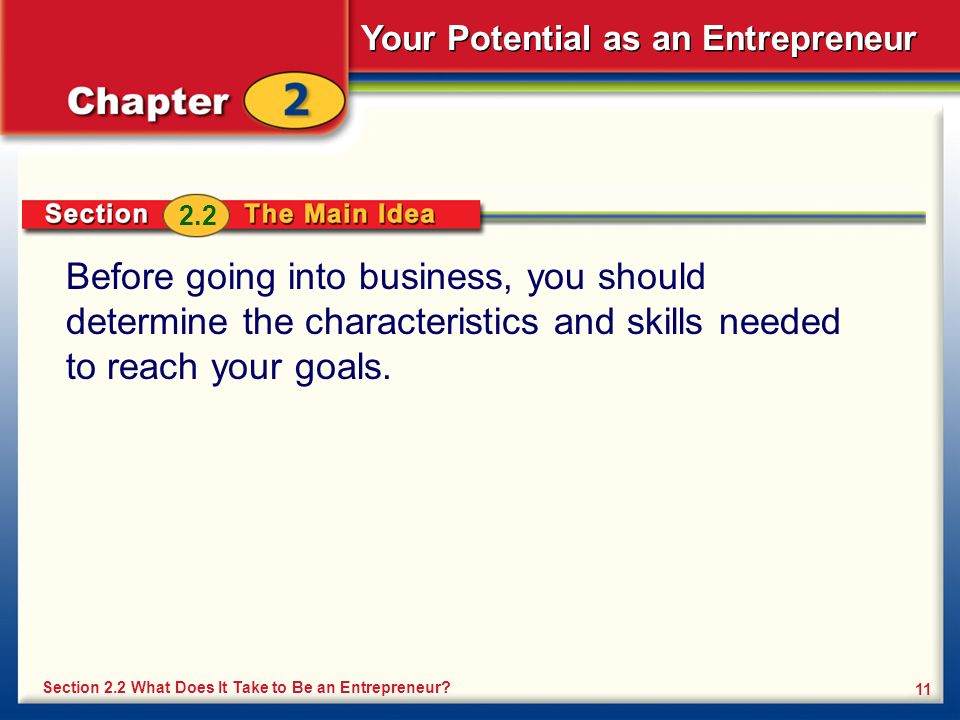 2.2 Before going into business, you should determine the characteristics and skills needed to reach your goals.