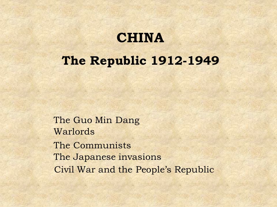 CHINA The Republic 1912-1949 The Guo Min Dang Warlords The Communists