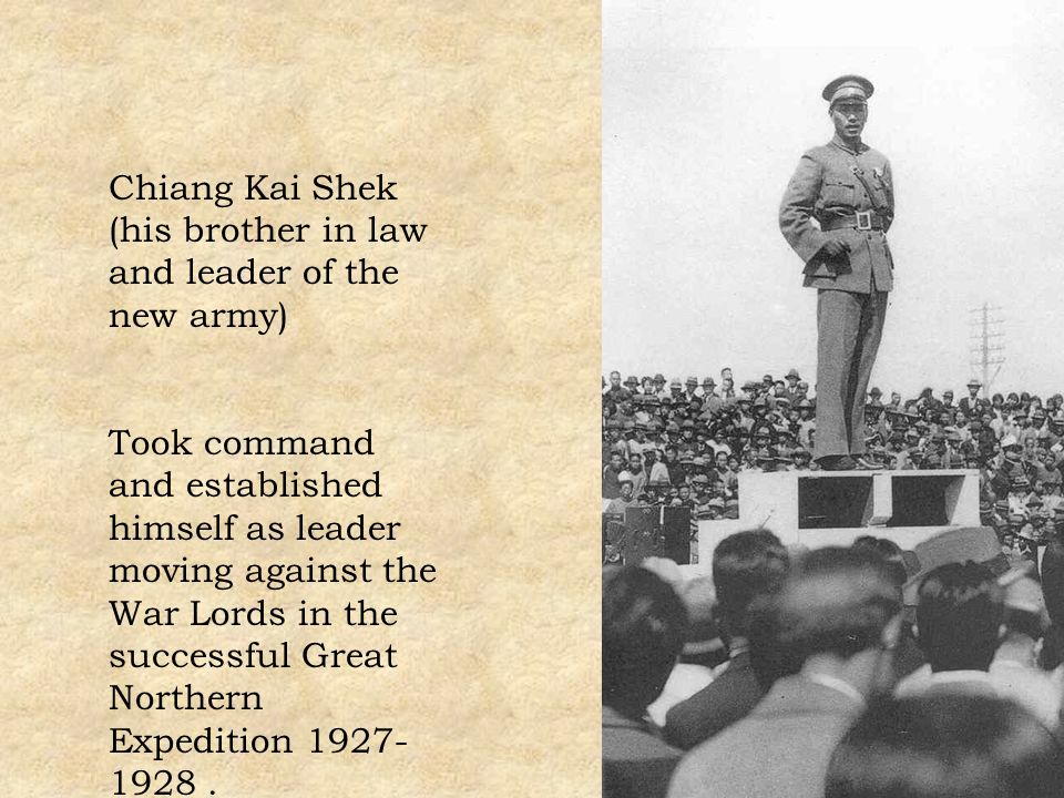 Chiang Kai Shek (his brother in law and leader of the new army)