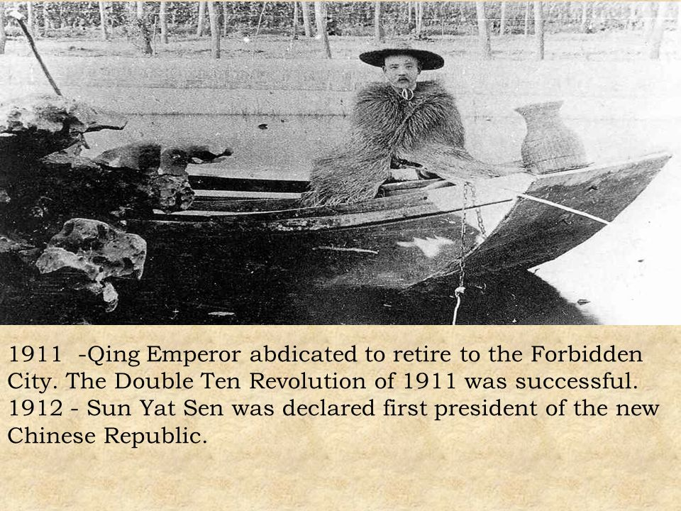 1911 -Qing Emperor abdicated to retire to the Forbidden City