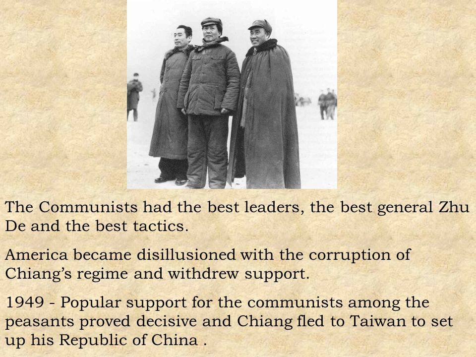 The Communists had the best leaders, the best general Zhu De and the best tactics.