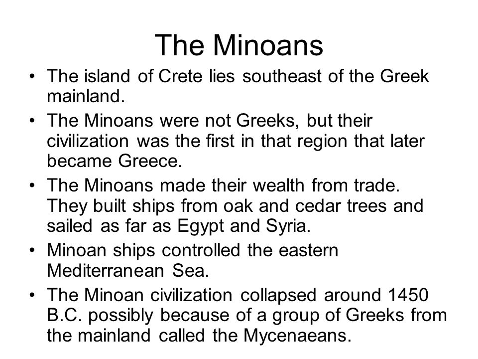 The Minoans The island of Crete lies southeast of the Greek mainland.