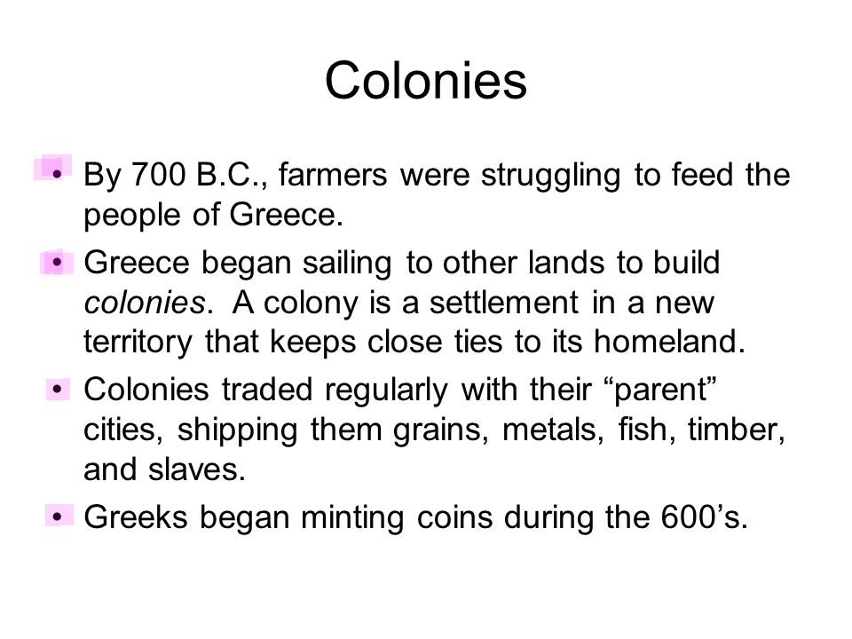 Colonies By 700 B.C., farmers were struggling to feed the people of Greece.