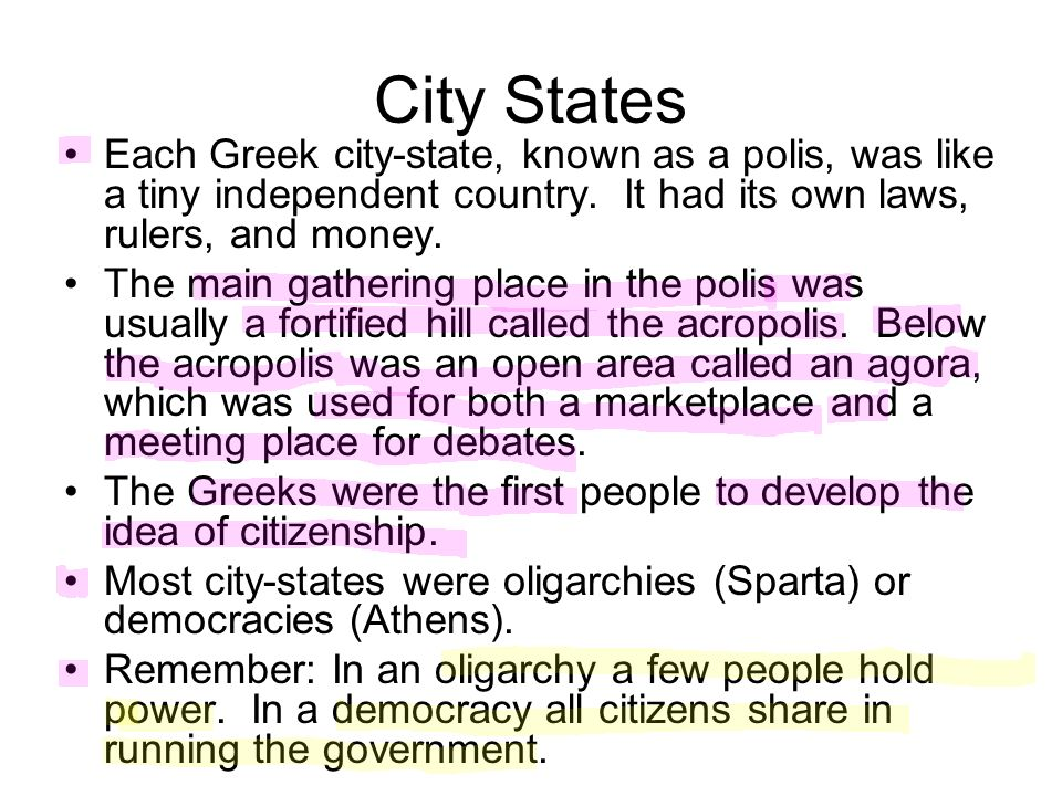 City States Each Greek city-state, known as a polis, was like a tiny independent country. It had its own laws, rulers, and money.