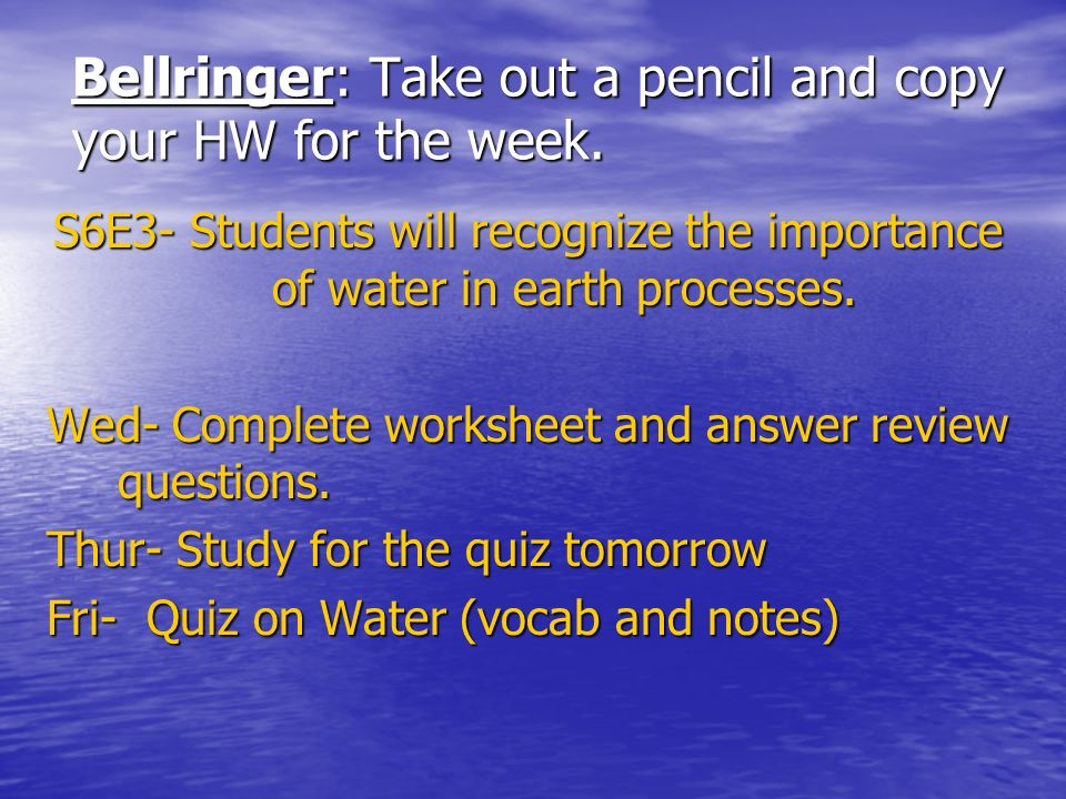 Bellringer: Take out a pencil and copy your HW for the week.