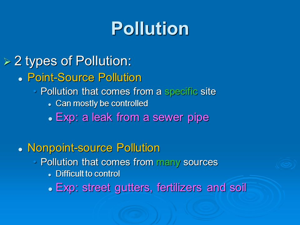 Pollution 2 types of Pollution: Point-Source Pollution