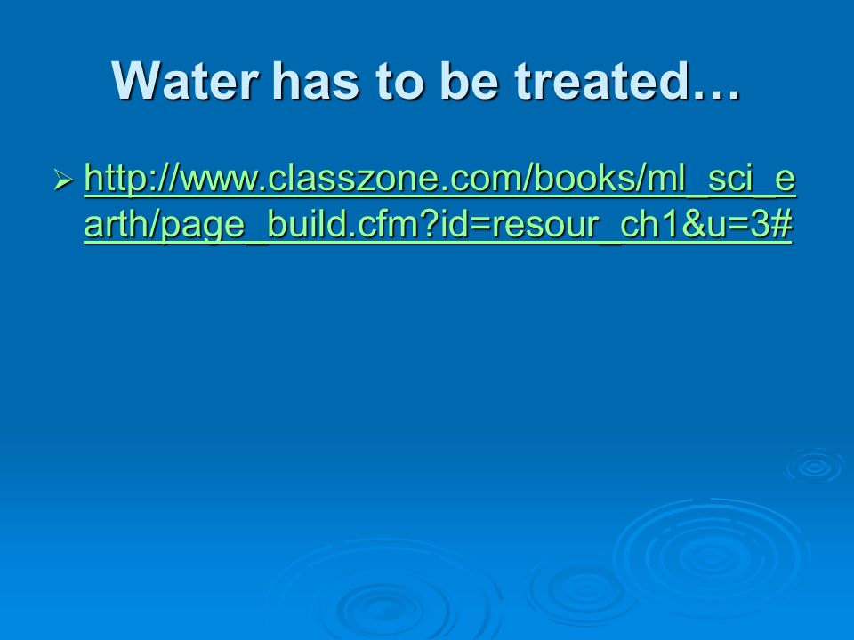 Water has to be treated…