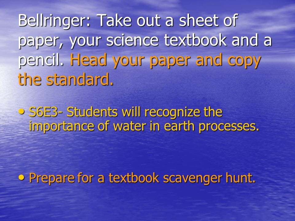 Bellringer: Take out a sheet of paper, your science textbook and a pencil. Head your paper and copy the standard.