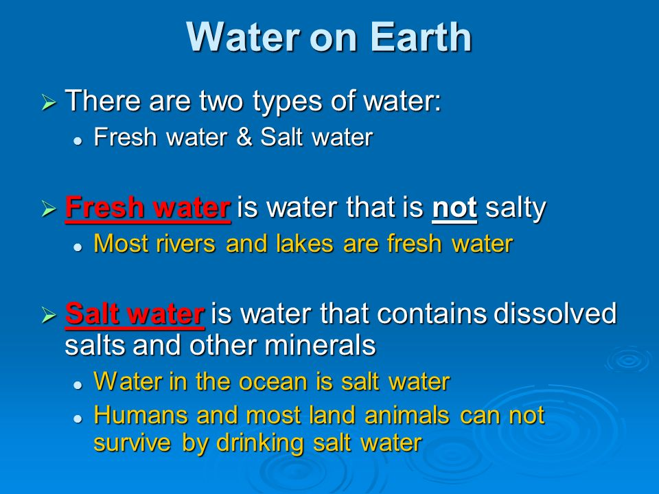 Water on Earth There are two types of water: