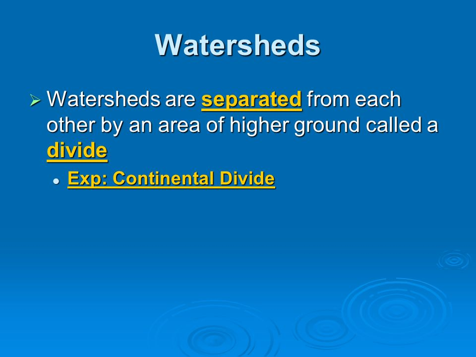 Watersheds Watersheds are separated from each other by an area of higher ground called a divide.