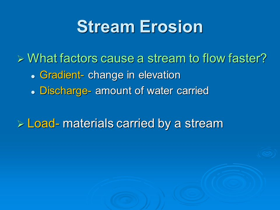 Stream Erosion What factors cause a stream to flow faster