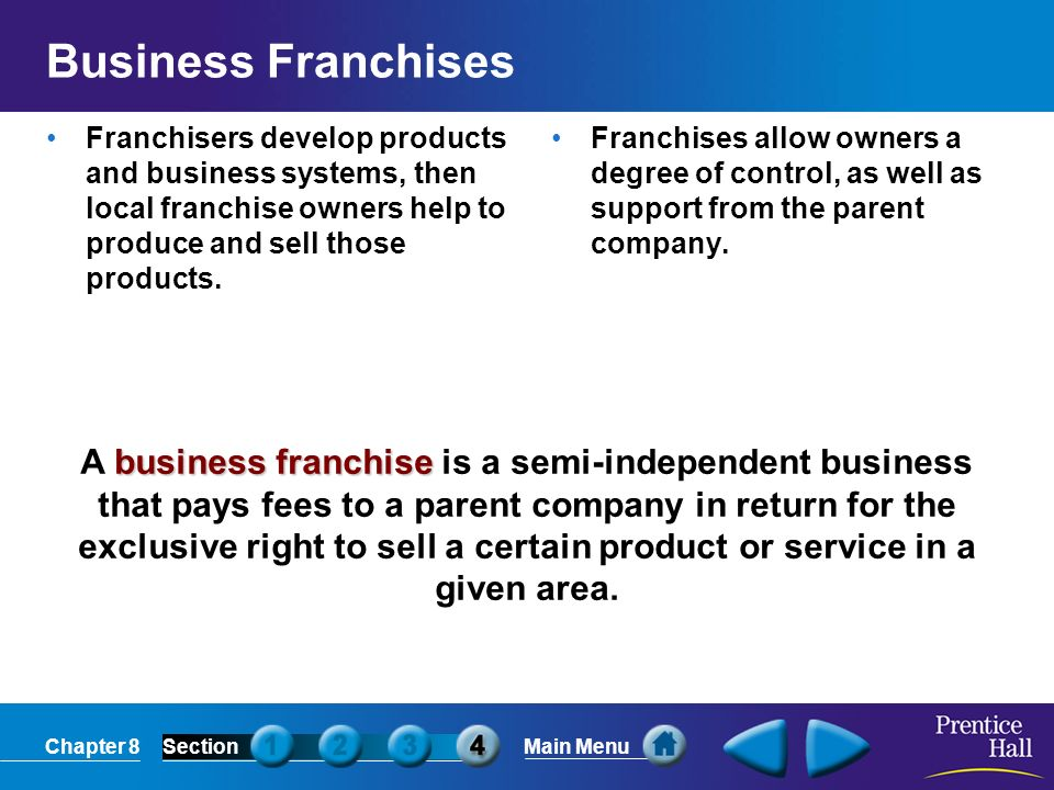 Business Franchises Franchisers develop products and business systems, then local franchise owners help to produce and sell those products.