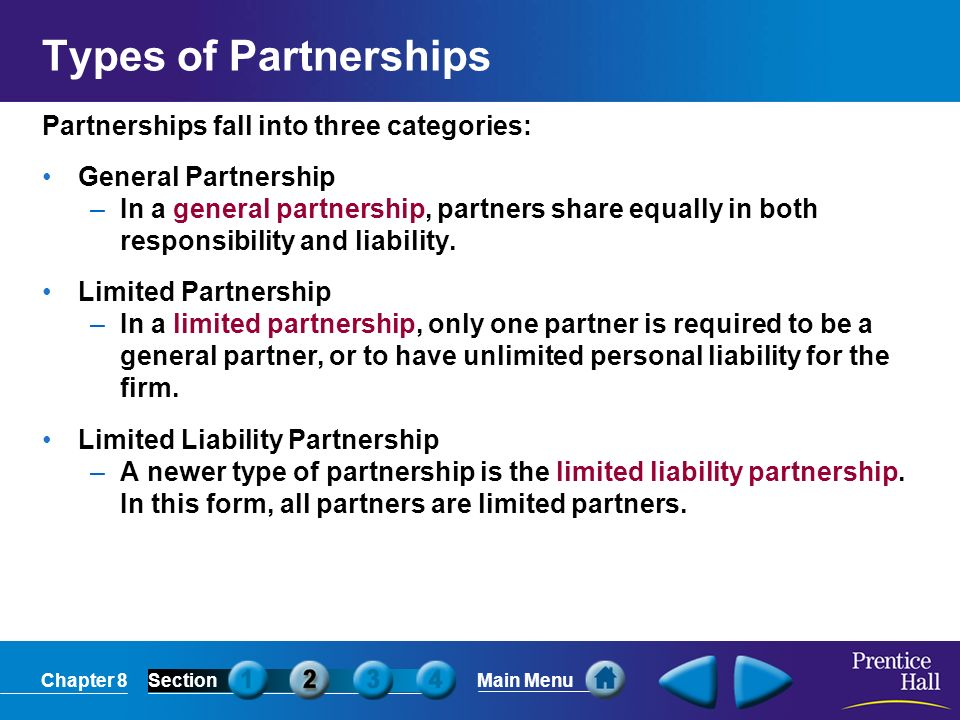 Types of Partnerships Partnerships fall into three categories: