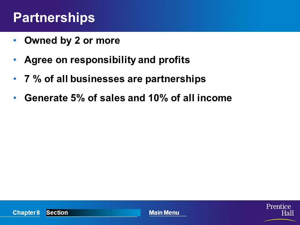Partnerships Owned by 2 or more Agree on responsibility and profits