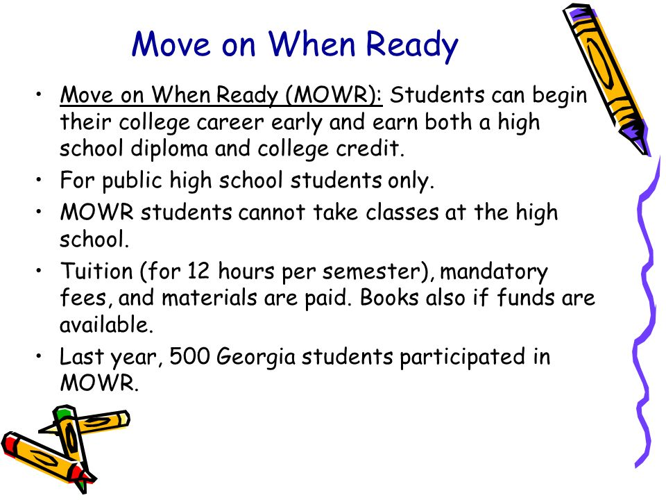 Move on When Ready Move on When Ready (MOWR): Students can begin their college career early and earn both a high school diploma and college credit.