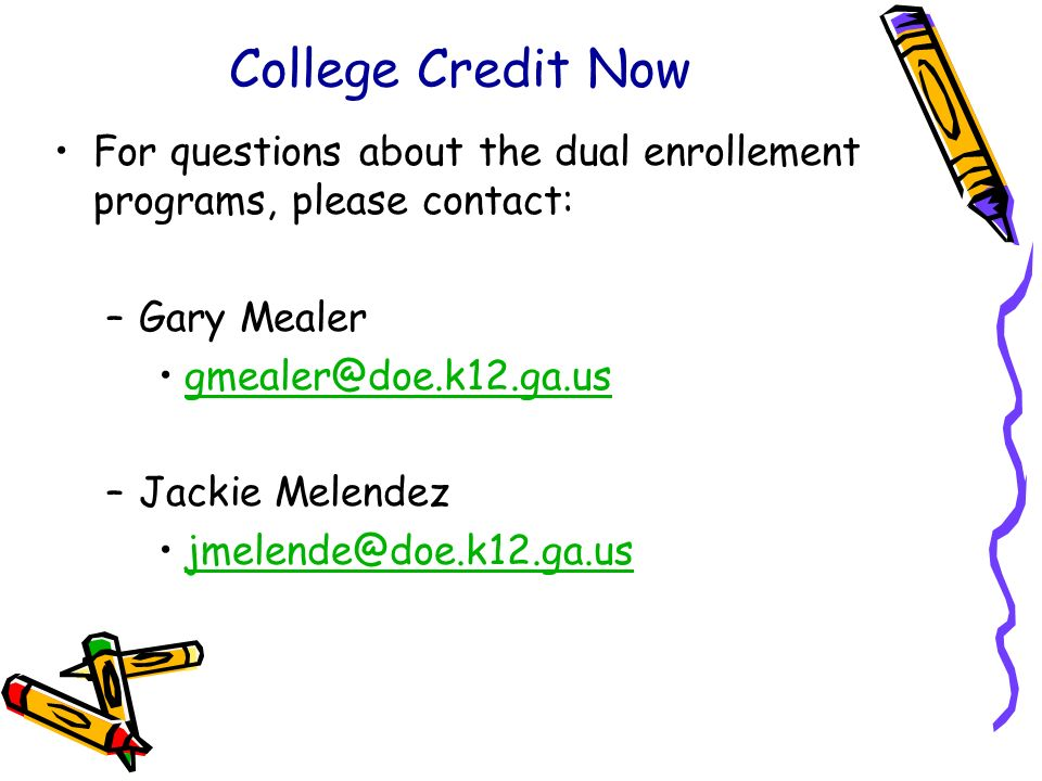 College Credit Now For questions about the dual enrollement programs, please contact: Gary Mealer.
