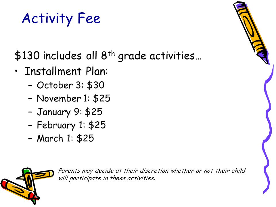 Activity Fee $130 includes all 8th grade activities… Installment Plan: