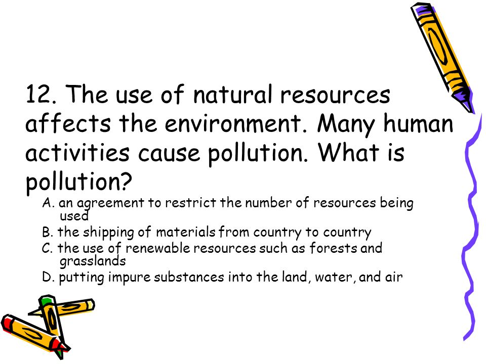 12. The use of natural resources affects the environment