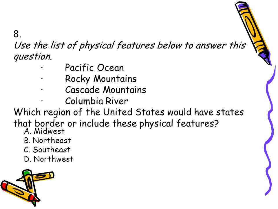 8. Use the list of physical features below to answer this question