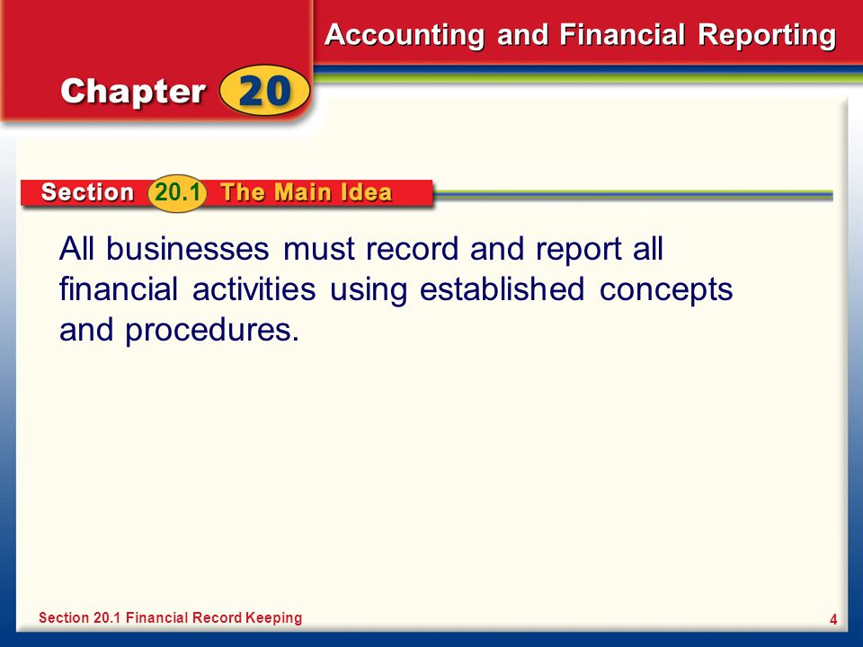 20.1 All businesses must record and report all financial activities using established concepts and procedures.