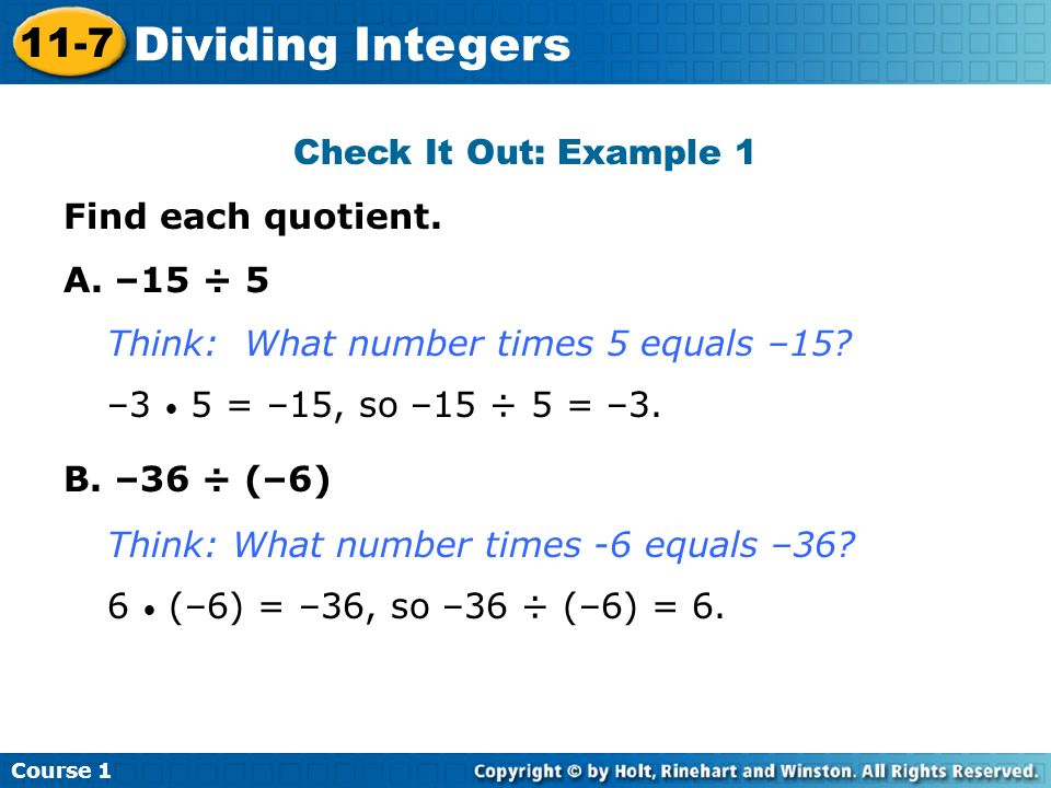 Dividing Integers 11-7 Check It Out: Example 1 Find each quotient.
