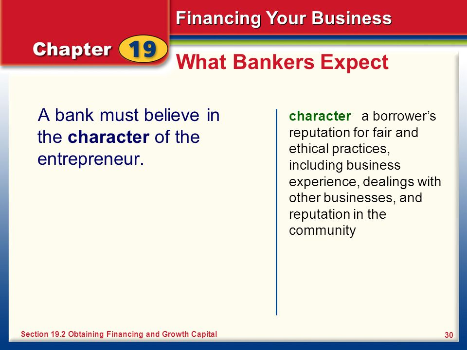 What Bankers Expect A bank must believe in the character of the entrepreneur.