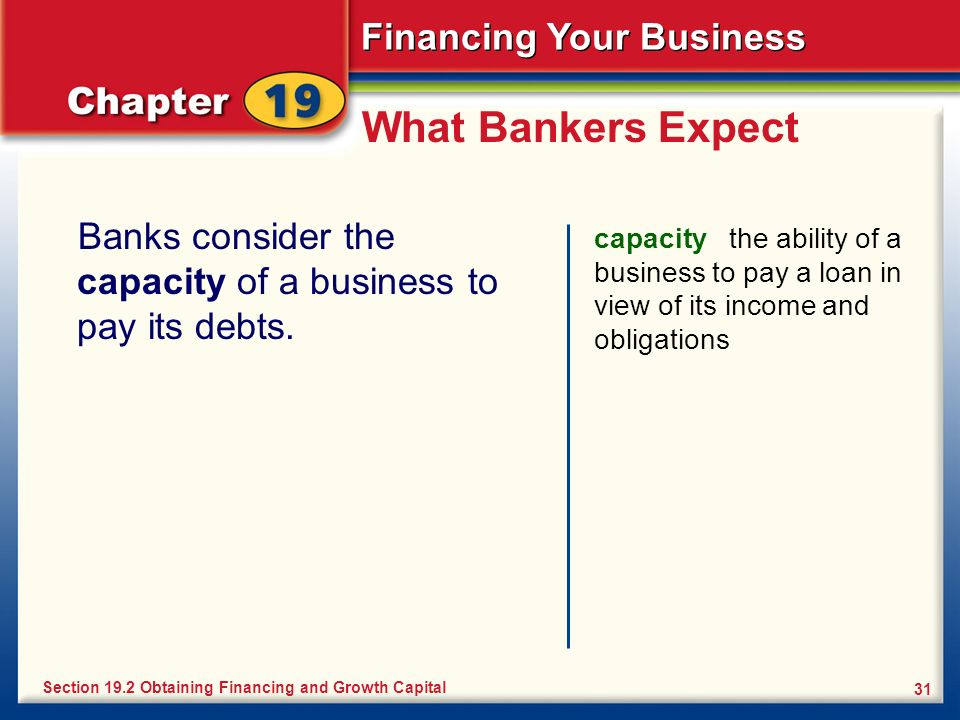 What Bankers Expect Banks consider the capacity of a business to pay its debts.