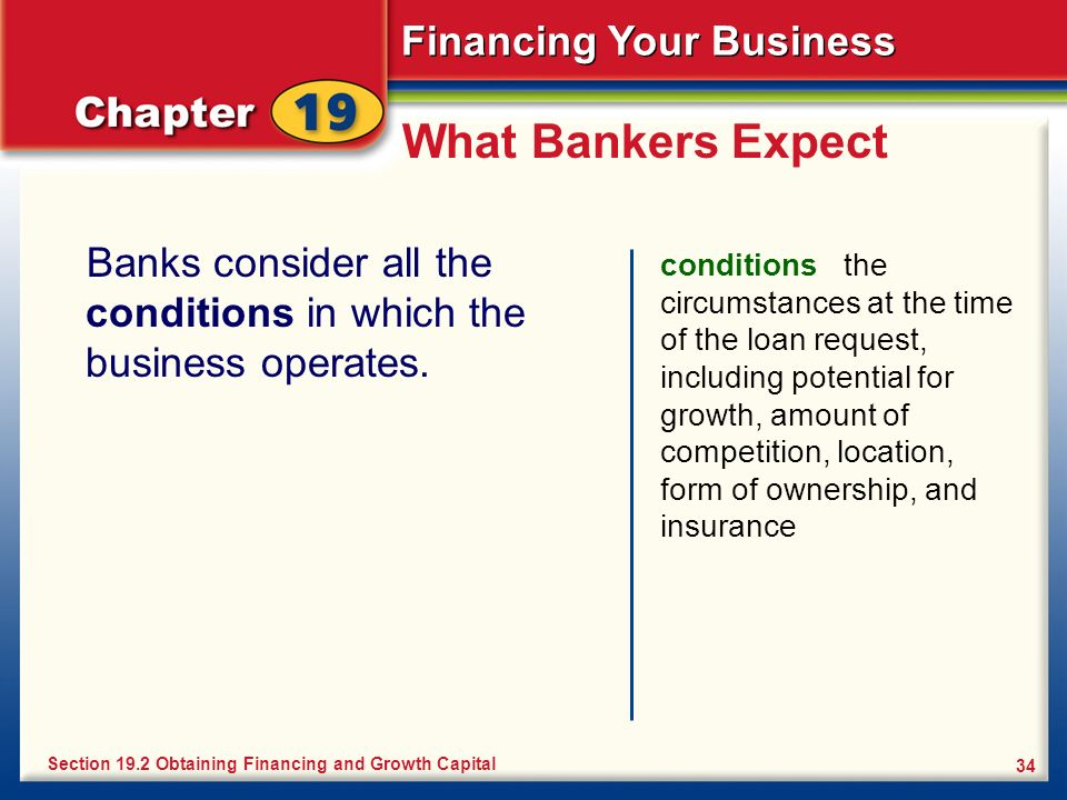 What Bankers Expect Banks consider all the conditions in which the business operates.