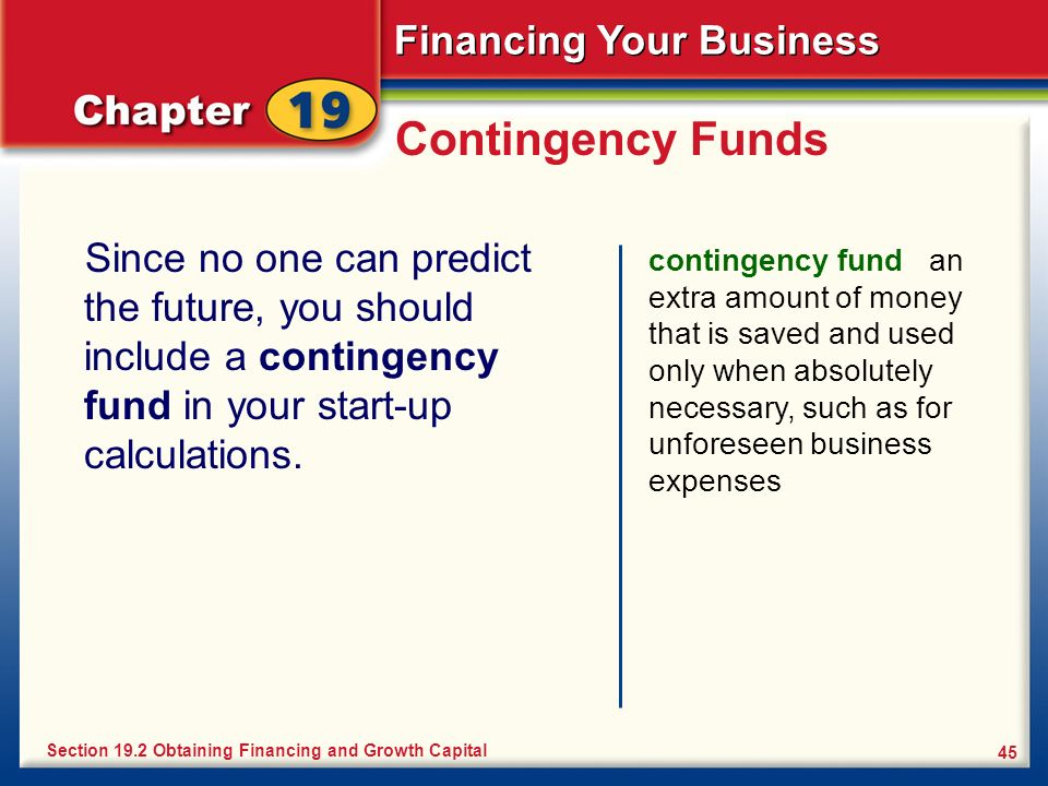 Contingency Funds Since no one can predict the future, you should include a contingency fund in your start-up calculations.