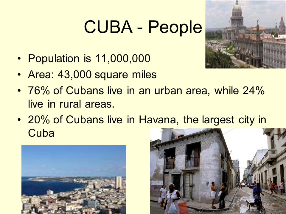 CUBA - People Population is 11,000,000 Area: 43,000 square miles
