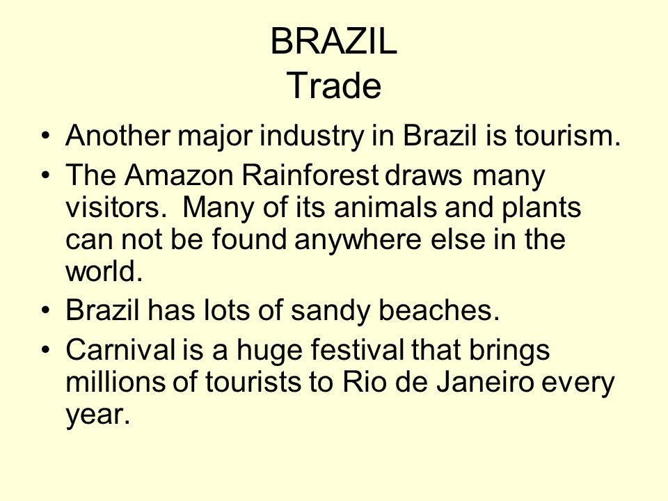 BRAZIL Trade Another major industry in Brazil is tourism.