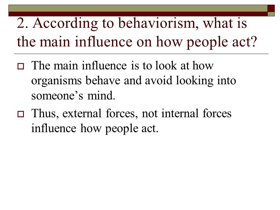 2. According to behaviorism, what is the main influence on how people act