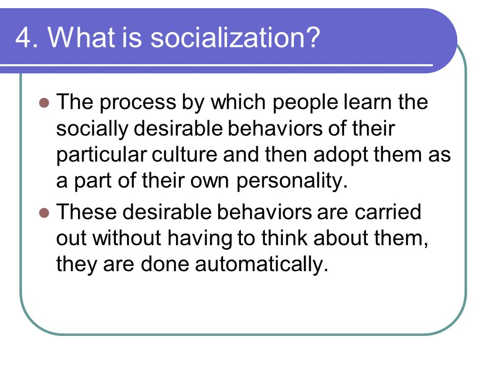 4. What is socialization