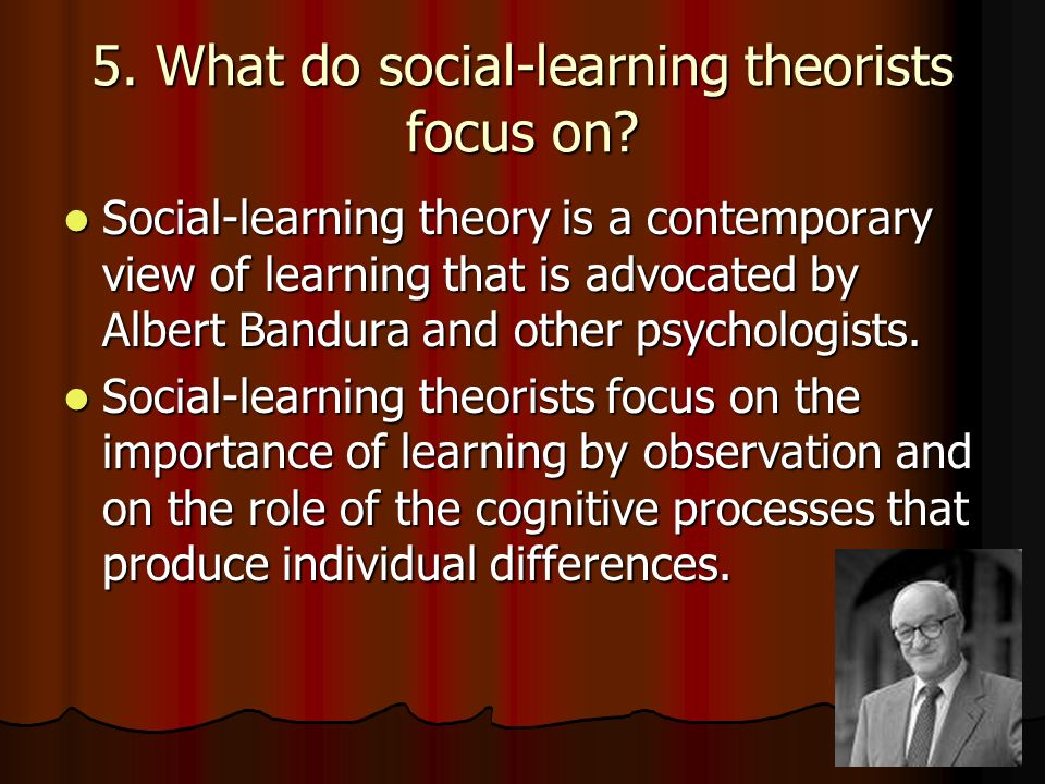 5. What do social-learning theorists focus on