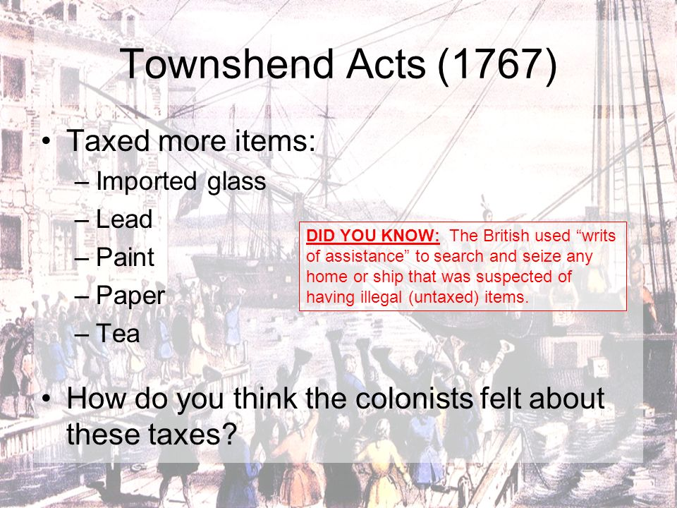 Townshend Acts (1767) Taxed more items:
