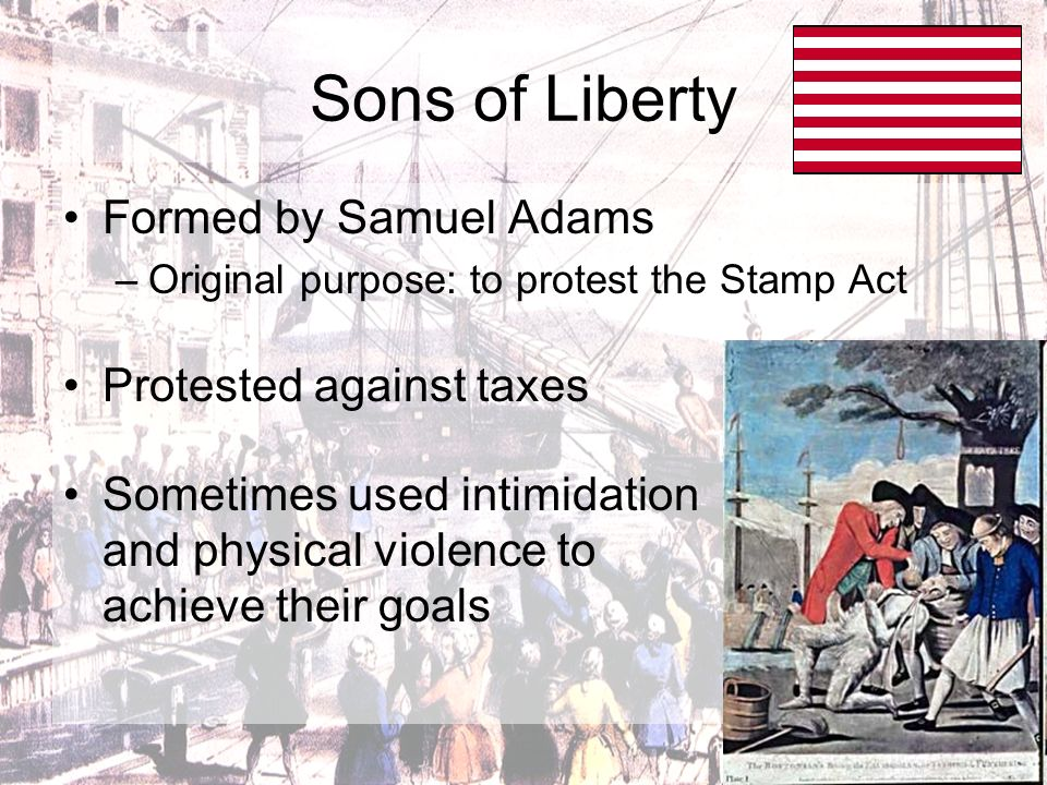 Sons of Liberty Formed by Samuel Adams Protested against taxes