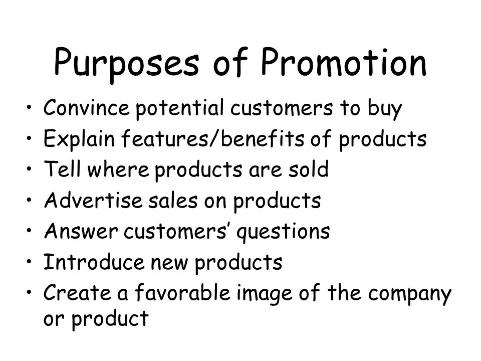 Purposes of Promotion Convince potential customers to buy