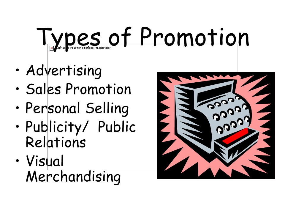 Types of Promotion Advertising Sales Promotion Personal Selling
