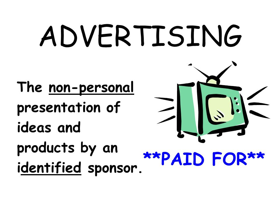 ADVERTISING **PAID FOR** The non-personal presentation of ideas and