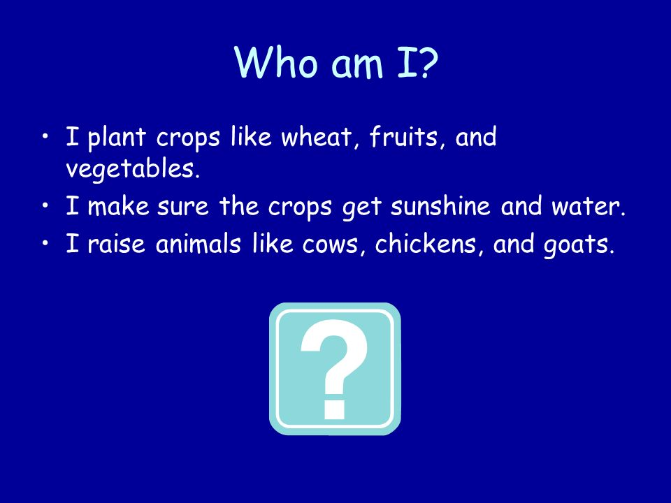 Who am I I plant crops like wheat, fruits, and vegetables.