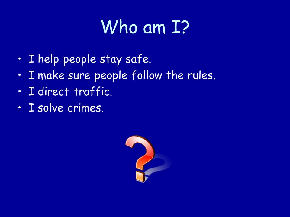 Who am I I help people stay safe.