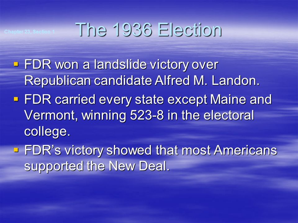 The 1936 Election Chapter 23, Section 1. FDR won a landslide victory over Republican candidate Alfred M. Landon.