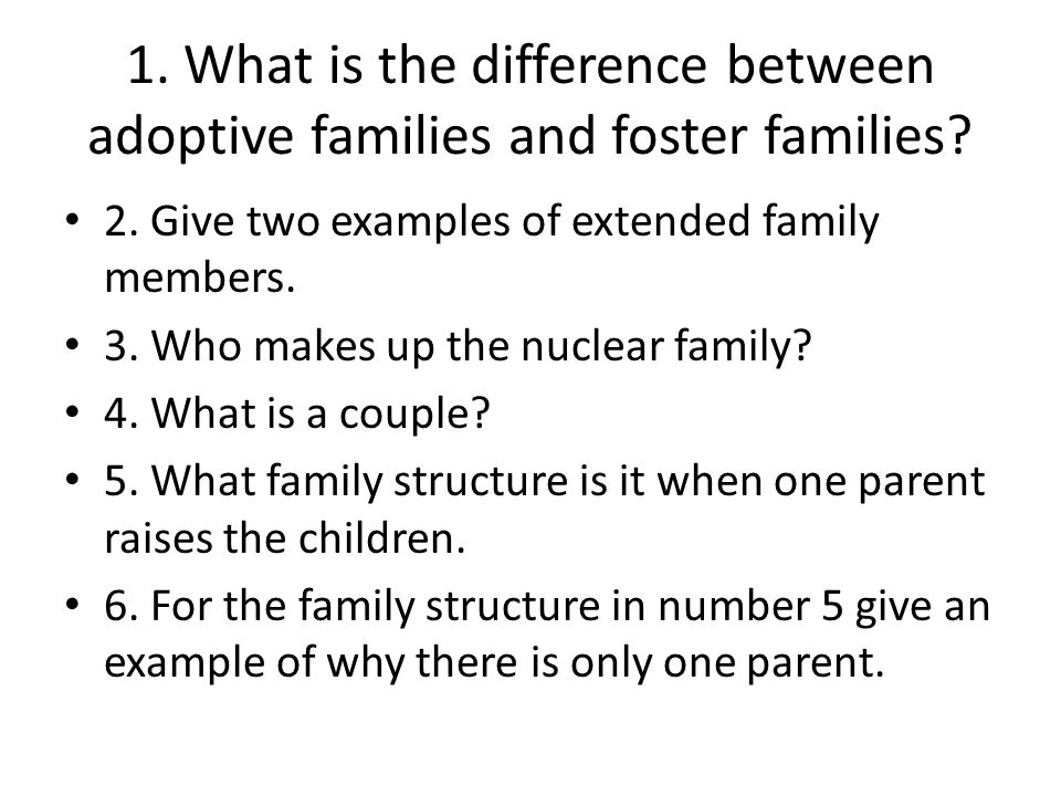 1. What is the difference between adoptive families and foster families