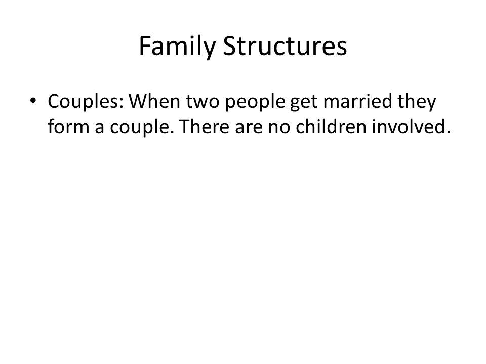 Family Structures Couples: When two people get married they form a couple.