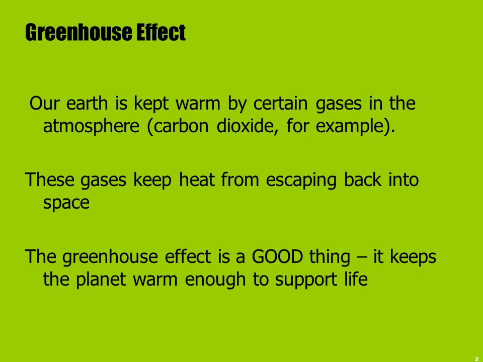 Greenhouse Effect These gases keep heat from escaping back into space