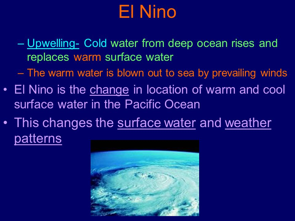 El Nino This changes the surface water and weather patterns