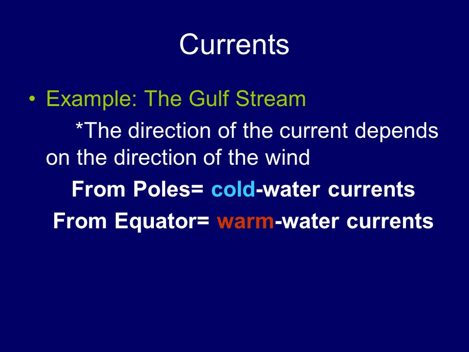 From Poles= cold-water currents From Equator= warm-water currents